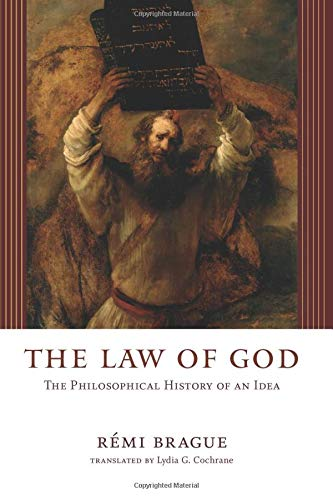 The Law of God: The Philosophical History: RÃ mi Brague
