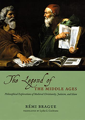 9780226070803: The Legend of the Middle Ages: Philosophical Explorations of Medieval Christianity, Judaism, and Islam