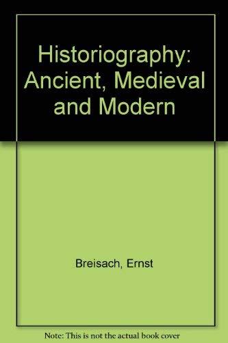 Historiography: Ancient, Medieval and Modern: Breisach, Ernst