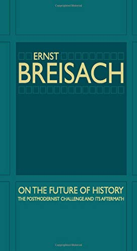 9780226072807: On the Future of History: The Postmodernist Challenge and Its Aftermath