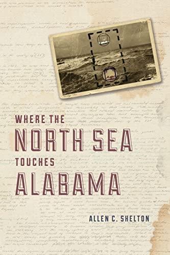 9780226073224: Where the North Sea Touches Alabama