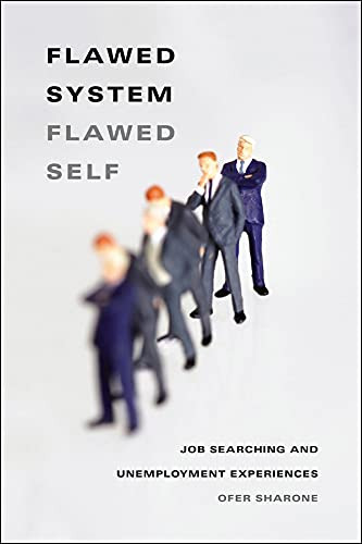 Flawed System/Flawed Self: Job Searching and Unemployment Experiences (Hardcover): Ofer ...