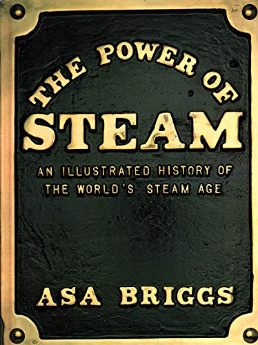 9780226074979: The Power of Steam: An Illustrated History of the World's Steam Age