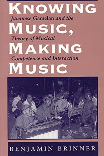 9780226075099: Knowing Music, Making Music: Javanese Gamelan and the Theory of Musical Competence and Interaction (Chicago Studies in Ethnomusicology)