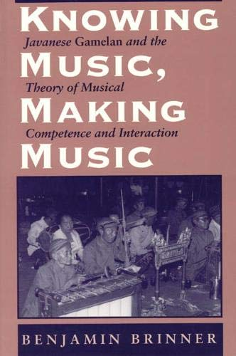 9780226075105: Knowing Music, Making Music: Javanese Gamelan and the Theory of Musical Competence and Interaction (Chicago Studies in Ethnomusicology)