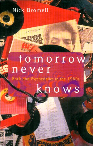 9780226075532: Tomorrow Never Knows: Rock and Psychedelics in the 1960s