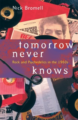 9780226075624: Tomorrow Never Knows: Rock and Psychedelics in the 1960s