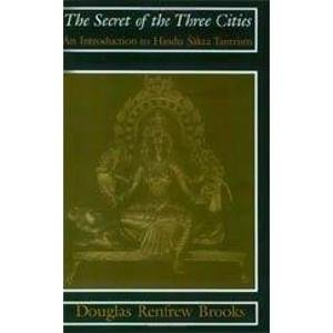 9780226075693: The Secret of the Three Cities: An Introduction to Hindu Sakta Tantrism