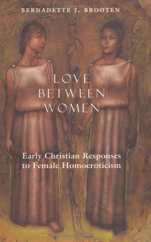 9780226075914: Love Between Women: Early Christian Responses to Female Homoeroticism (The Chicago Series on Sexuality, History, and Society)