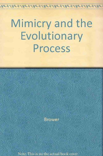 Mimicry and the Evolutionary Process: A Symposium Organized by Lincoln P. Bower: Brower
