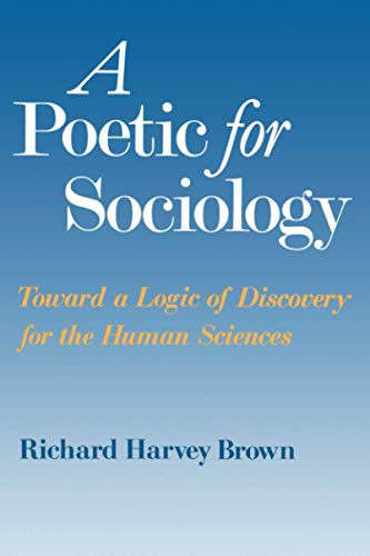 9780226076195: A Poetic for Sociology: Toward a Logic of Discovery for the Human Sciences: Towards a Logic of Discovery for the Human Sciences