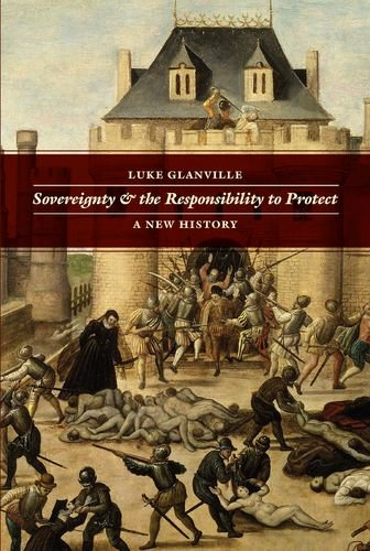 Sovereignty and the Responsibility to Protect: A New History (Hardback): Luke Glanville