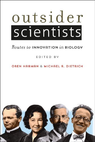 Outsider Scientists: Routes to Innovation in Biology: Michael R. Dietrich
