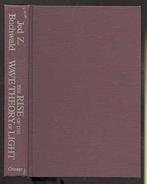 9780226078847: The Rise of the Wave Theory of Light: Optical Theory and Experiment in the Early Nineteenth Century