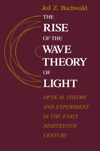 9780226078861: The Rise of the Wave Theory of Light: Optical Theory and Experiment in the Early Nineteenth Century