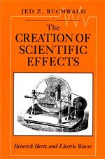 9780226078878: The Creation of Scientific Effects: Heinrich Hertz and Electric Waves