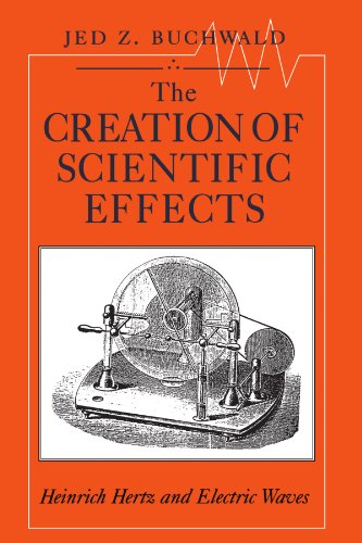 9780226078885: The Creation of Scientific Effects: Heinrich Hertz and Electric Waves