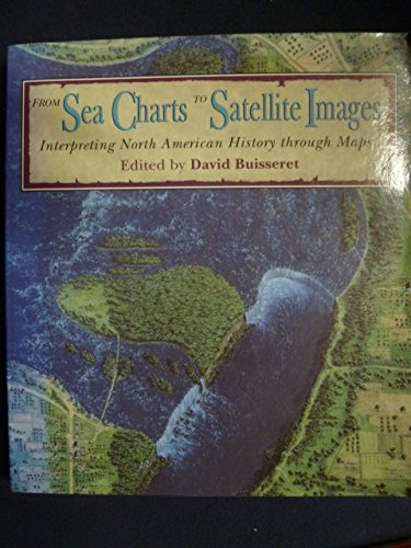 FROM SEA CHARTS TO SATELLITE IMAGES, INTERPRETING NORTH AMERICAN HISTORY THROUGH MAPS