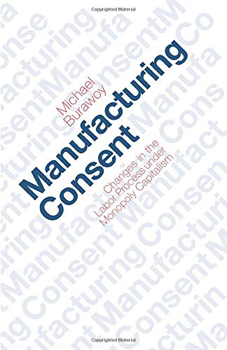 9780226080383: Manufacturing Consent: Changes in the Labour Process Under Monopoly Capitalism
