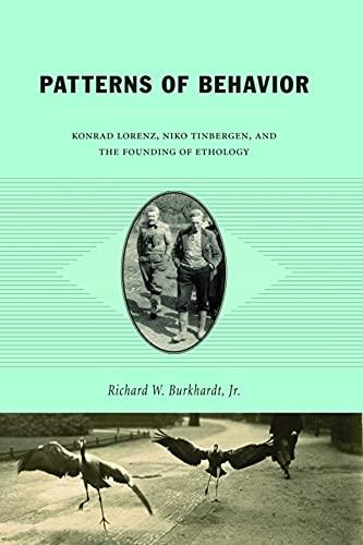 9780226080895: Patterns of Behavior: Konrad Lorenz, Niko Tinbergen, and the Founding of Ethology