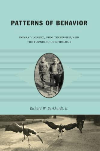 9780226080901: Patterns of Behavior: Konrad Lorenz, Niko Tinbergen, and the Founding of Ethology