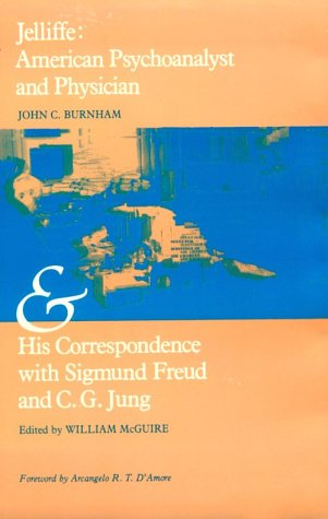 9780226081144: Jelliffe : American Psychoanalyst and Physician and His Correspondence With Sigmund Freud and C.G. Jung