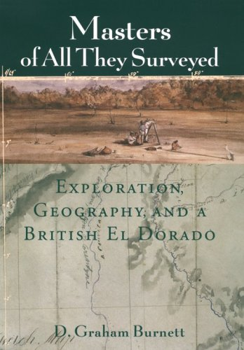 9780226081205: Masters of All They Surveyed: Exploration, Geography, and a British El Dorado