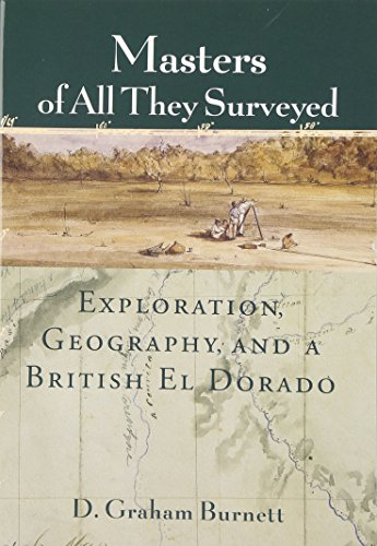 9780226081212: Masters of All They Surveyed: Exploration, Geography, and a British El Dorado