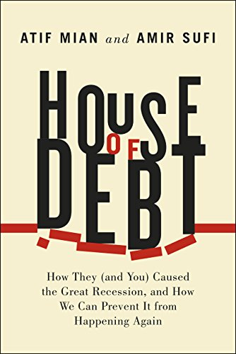9780226081946: House of Debt: How They (and You) Caused the Great Recession, and How We Can Prevent It from Happening Again