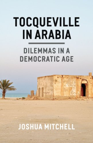9780226087313: Tocqueville in Arabia: Dilemmas in a Democratic Age