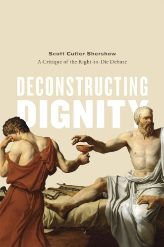 9780226088129: Deconstructing Dignity: A Critique of the Right-to-Die Debate