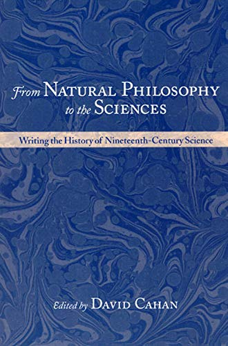 9780226089270: From Natural Philosophy to the Sciences: Writing the History of Nineteenth-Century Science