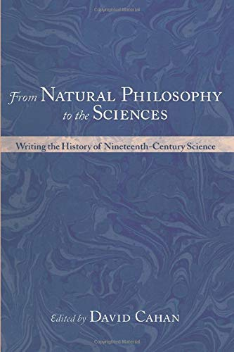 9780226089287: From Natural Philosophy to the Sciences: Writing the History of Nineteenth-Century Science