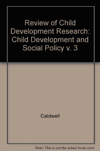 Review of Child Development Research, Volume 3: Child Development and Social Policy: Caldwell, ...