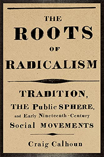 9780226090849: The Roots of Radicalism: Tradition, the Public Sphere, and Early Nineteenth-Century Social Movements