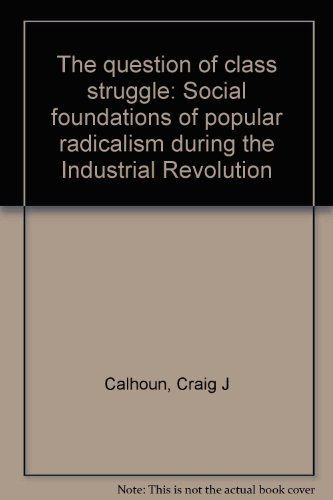 9780226090900: The question of class struggle: Social foundations of popular radicalism during the industrial revolution