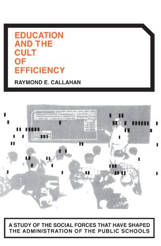 9780226091501: Education and the Cult of Efficiency: A Study of the Social Forces That Have Shaped the Administration of the Public Schools