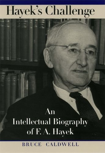 Hayek's Challenge: An Intellectual Biography of F.A. Hayek: Caldwell, Bruce