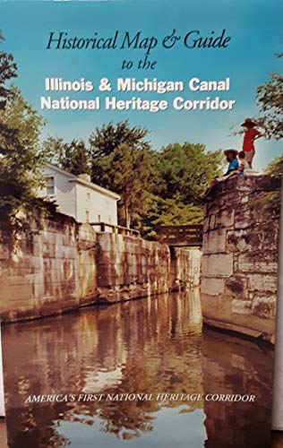 Historical Map and Guide to the Illinois and Michigan Canal National Heritage Corridor: Canal ...