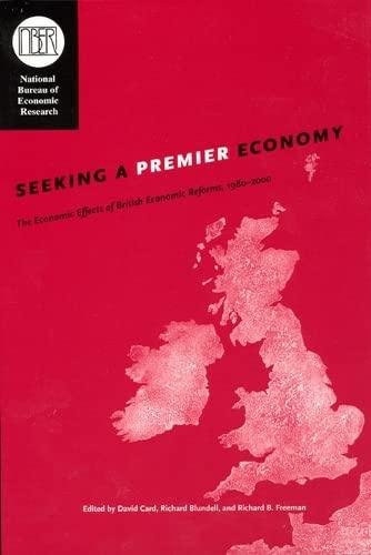 9780226092843: Seeking a Premier Economy: The Economic Effects of British Economic Reforms, 1980-2000 ((NBER) National Bureau of Economic Research Comparative Labor Markets(CHUP))