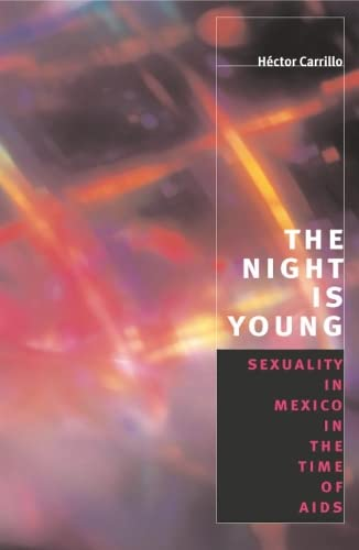 9780226093024: The Night is Young: Sexuality in Mexico in the Time of AIDS (Worlds of Desire: The Chicago Series on Sexuality, Gender, and Culture)