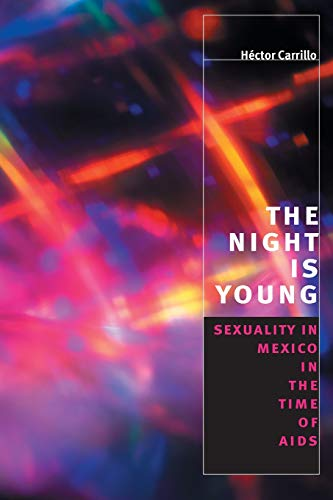 9780226093031: The Night is Young: Sexuality in Mexico in the Time of AIDS (Worlds of Desire: The Chicago Series on Sexuality, Gender, and Culture)