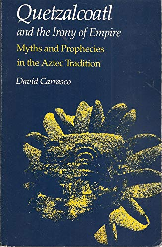 9780226094892: Quetzalcoatl and the Irony of Empire: Myths and Prophecies in the Aztec Tradition