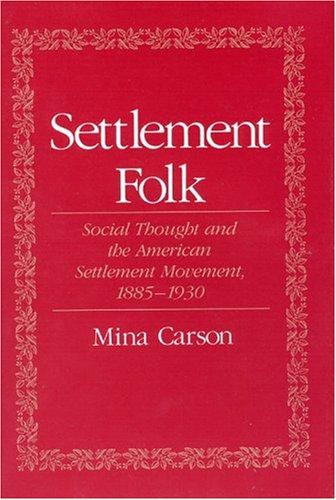 9780226095011: Settlement Folk: Social Thought and the American Settlement Movement, 1885-1930