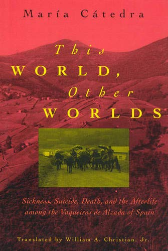 9780226097169: This World, Other Worlds: Sickness, Death and the Afterlife Among the Vaqueiros de Alzada of Spain