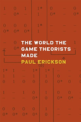 9780226097176: The World the Game Theorists Made: Game Theory and Cold War Culture