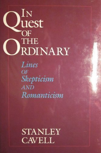In Quest of the Ordinary: Lines of Skepticism and Romanticism: Cavell, Stanley