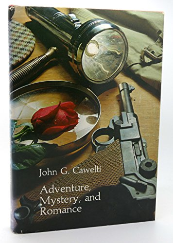 Adventure, Mystery and Romance: Formula Stories as Art and Popular Culture: Cawelti, John G.