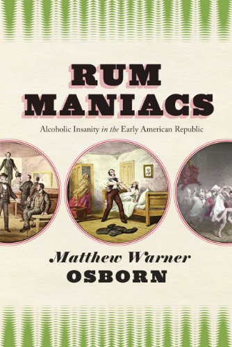 9780226099897: Rum Maniacs: Alcoholic Insanity in the Early American Republic