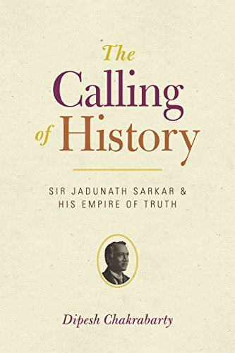 9780226100456: The Calling of History: Sir Jadunath Sarkar and His Empire of Truth